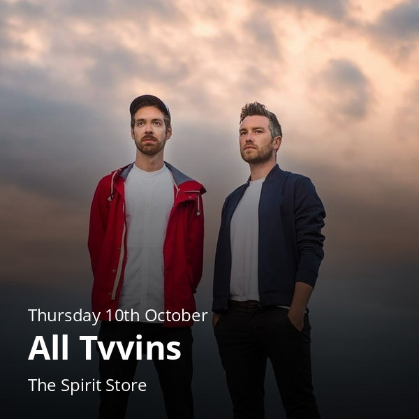 All Tvvins ~ The Spirit Store Thursday 10th October Dundalk