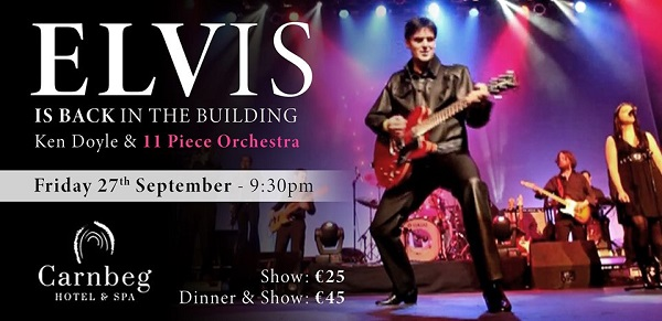 Music | Elvis & 11 Piece Orchestra ~ Carnbeg Hotel & Spa Friday 27 September Dundalk