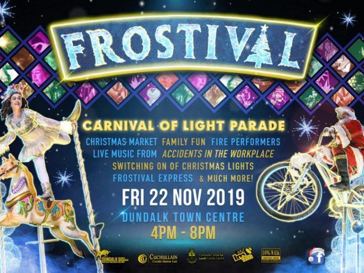 "DUNDALK AT CHRISTMAS FROSTIVAL ""CARNIVAL OF LIGHT PARADE"" ON FRIDAY 22ND OF NOVEMBER"