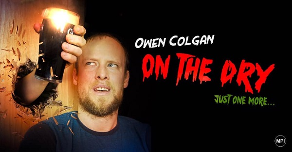 "Comedy | Owen Colgan ""On The Dry"" ~ Sunday 19 April The Spirit Store Dundalk"